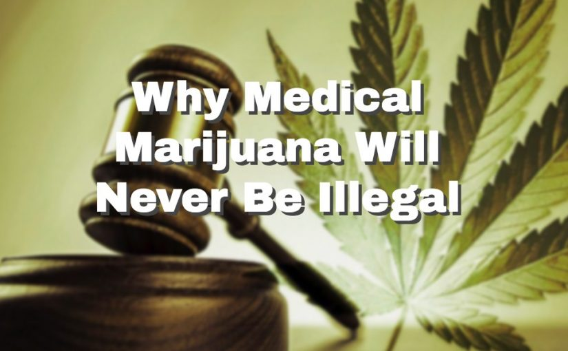 Why Medical Marijuana Will Never Be Illegal