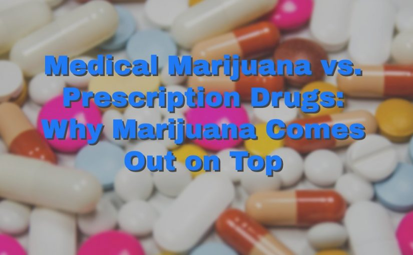 Medical Marijuana vs. Prescription Drugs: Why Marijuana Comes Out on Top