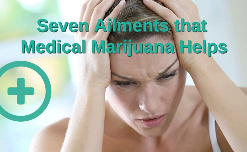 Seven Ailments that Medical Marijuana Helps